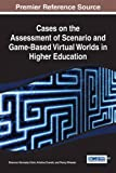 img - for Cases on the Assessment of Scenario and Game-Based Virtual Worlds in Higher Education (Advances in Game-Based Learning) book / textbook / text book