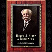 Henry J. Heinz: A Biography | [E. D. McCafferty]