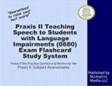 Praxis II Teaching Speech to Students with Language Impairments (0880) Exam Flashcard Study System: Praxis II Test Practice Questions & Review for the Praxis II: Subject Assessments
