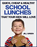 img - for Quick, Cheap & Healthy School Lunches That Your Kids Will LOVE! book / textbook / text book