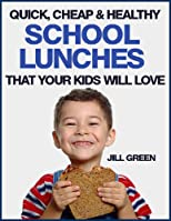 Quick, Cheap & Healthy School Lunches That Your Kids Will LOVE!