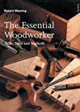 img - for The Essential Woodworker: Skills, Tools and Methods book / textbook / text book