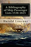A Bibliography of Ship Passenger Lists 1538-1825 (The Sterling Series) (Volume 4)