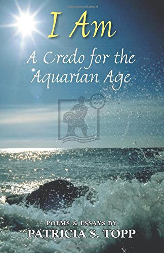 I Am: A Credo for the Aquarian Age: Poems and Essays PDF