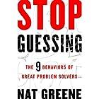 Stop Guessing: The 9 Behaviors of Great Problem Solvers Hörbuch von Nat Greene Gesprochen von: Tom Dheere