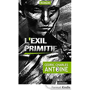 L Exil Primitif - Cedric Charles ANTOINE
