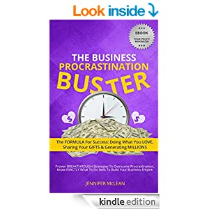 The Business Procrastination Buster: The FORMULA for Success: Doing What You Love, Sharing Your Gifts and Generating Millions.