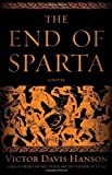 img - for The End of Sparta: A Novel by Hanson, Victor Davis unknown Edition [Hardcover(2011)] book / textbook / text book