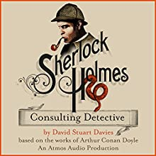 Sherlock Holmes: Consulting Detective Audiobook by Arthur Conan Doyle, David Stuart Davies Narrated by David Stuart Davies, Jeff Leasley,  full cast