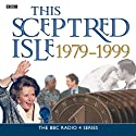 This Sceptred Isle: The Twentieth Century 1979-1999 (Unabridged)  by Christopher Lee Narrated by Anna Massey, Robert Powell