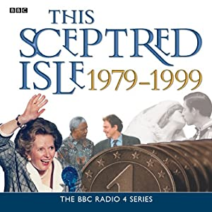 This Sceptred Isle: The Twentieth Century 1979-1999 | [Christopher Lee]