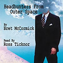 Headhunters from Outer Space Audiobook by Mr Bret A McCormick Narrated by Ross Ticknor