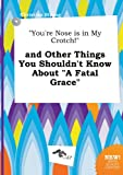 img - for You're Nose Is in My Crotch! and Other Things You Shouldn't Know about a Fatal Grace book / textbook / text book