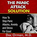 The Panic Attack Solution: How to Stop Panic Attacks, Anxiety and Stress for Good | Doc Orman MD