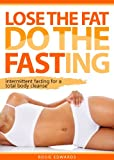 Lose The Fat Do The Fasting (Intermittent Fasting For A Total Body Cleanse)