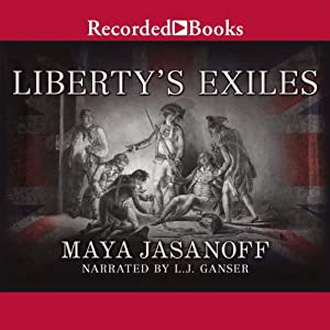 Liberty's Exiles: American Loyalists in the Revolutionary World | [Maya Jasanoff]