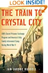 The Train to Crystal City: FDR's Secr...