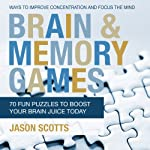 Brain and Memory Games: 70 Fun Puzzles to Boost Your Brain Juice Today | Jason Scotts