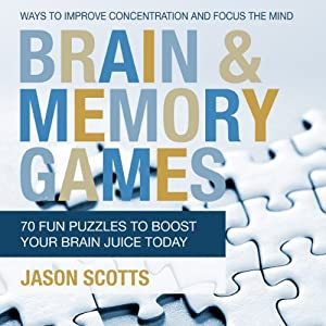 Brain and Memory Games: 70 Fun Puzzles to Boost Your Brain Juice Today | [Jason Scotts]