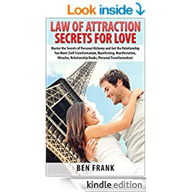 Law of Attraction Secrets for Love: Master the Secrets of Personal Alchemy and Get the Relationship You Want: Self Transformation, Manifestation, Miracles, ... Transformation (thesuccesslife.com Book 3)