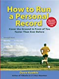 img - for How to Run a Personal Record: Cover the Ground in Front of You Faster Than Ever Before book / textbook / text book
