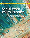Social Work Policy Practice: Changing Our Community, Nation, and the World (Connecting Core Competencies)