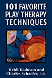 101 Favorite Play Therapy Techniques (Child Therapy)