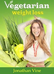 Vegetarian Weight Loss - Healthy Low Fat Lifestyle (Vegetarian Diet Cookbooks Recipes Collection)