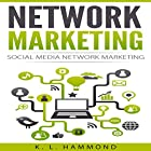 Network Marketing: Social Media Network Marketing Hörbuch von K. L. Hammond Gesprochen von: Michael Hatak