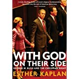With God on Their Side: George W. Bush and the Christian Right ~ Esther Kaplan