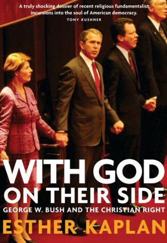 With God On Their Side: How Christian Fundamentalists Trampled Science, Policy, And Democracy In George W. Bush's White House: Esther Kaplan: Amazon.com: Books