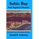 Subic Bay From Magellan To Pinatubo: The History Of The U.S. Naval Station, Subic Bay