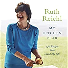 My Kitchen Year: 136 Recipes That Saved My Life (       UNABRIDGED) by Ruth Reichl Narrated by Ruth Reichl