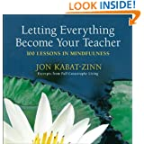 Letting Everything Become Your Teacher: 100 Lessons in Mindfulness