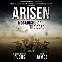 Mogadishu of the Dead: Arisen, Book 2 (       UNABRIDGED) by Michael Stephen Fuchs, Glynn James Narrated by R.C. Bray