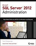 Tom Carpenter Microsoft SQL Server 2012 Administration: Real-World Skills for MCSA Certification and Beyond (Exams 70-461, 70-462, and 70-463) 1st (first) Edition by Carpenter, Tom published by Sybex (2013)