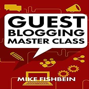 Guest Blogging Master Class Audiobook