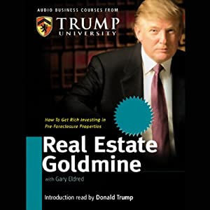 Real Estate Goldmine: How to Get Rich Investing in Pre-Foreclosures | [Gary Eldred, Trump University]
