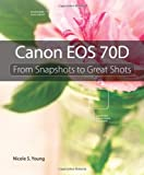 Nicole S. Young Canon EOS 70D: From Snapshots to Great Shots