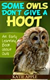 img - for Some Owls Don't Give a Hoot: an early learning book about owls book / textbook / text book