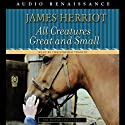 All Creatures Great and Small (       UNABRIDGED) by James Herriot Narrated by Christopher Timothy