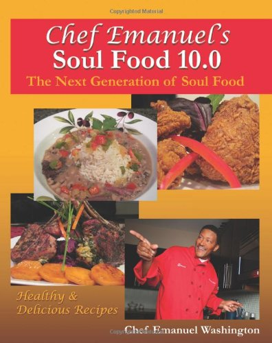 Chef Emanuel'S Soul Food 10.0 'The Next Generation Of Soul Food': Healthy & Delicious Recipes