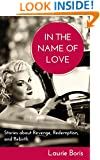 In the Name of Love: Stories about Revenge, Redemption, and Rebirth
