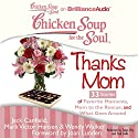 Chicken Soup for the Soul: Thanks Mom - 33 Stories of Favorite Moments, Mom to the Rescue, and What Goes Around Audiobook by Jack Canfield, Mark Victor Hansen, Wendy Walker Narrated by Tanya Eby, Fred Stella