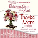 Chicken Soup for the Soul: Thanks Mom - 33 Stories of Favorite Moments, Mom to the Rescue, and What Goes Around | Jack Canfield,Mark Victor Hansen,Wendy Walker