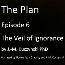 The Plan Episode 6: The Veil of Ignorance Audiobook by J.-M. Kuczynski Narrated by J.-M. Kuczynski, Norma Jean Gradsky