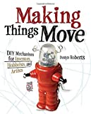 img - for Making Things Move DIY Mechanisms for Inventors, Hobbyists, and Artists by Roberts, Dustyn (2011) Paperback book / textbook / text book