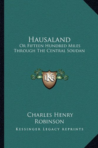 Hausaland: Or Fifteen Hundred Miles Through the Central Soudan