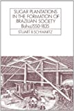img - for Sugar Plantations in the Formation of Brazilian Society: Bahia, 1550-1835 (Cambridge Latin American Studies) by Schwartz, Stuart B. [1986] book / textbook / text book