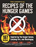 Suzanne Collins The Unofficial Recipes of the Hunger Games: 187 Recipes Inspired by the Hunger Games, Catching Fire, and Mockingjay